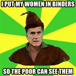 RomneyHood - I put my women in binders so the poor can see them