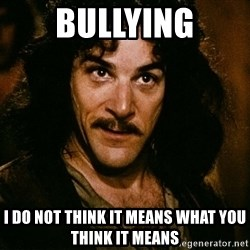Inigo Montoya - bullying i do not think it means what you think it means