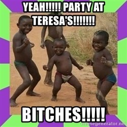 african kids dancing - YEAH!!!!! PARTY AT TERESA'S!!!!!!! BITCHES!!!!!