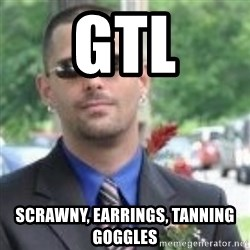 ButtHurt Sean - GTL SCRAWNY, EARRINGS, TANNING GOGGLES