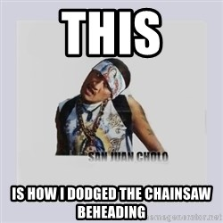 san juan cholo - this is how I dodged the chainsaw beheading