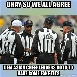 NFL Ref Meeting - okay so we all agree dem asian cheerleaders gots to have some fake tits