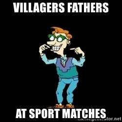 Drew Pickles: The Gayest Man In The World - VILLAGERS FATHERS  AT SPORT MATCHES
