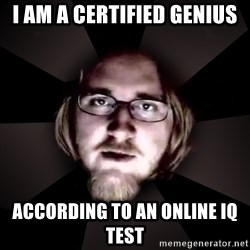 typical atheist - I am a certified genius according to an online IQ test