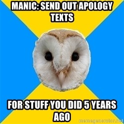 Bipolar Owl - Manic: Send out apology texts For stuff you did 5 years ago