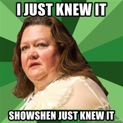 Dumb Whore Gina Rinehart - I JUST KNEW IT  SHOWSHEN JUST KNEW IT