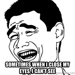 Yao Ming -  sometimes when i close my eyes, i can't see