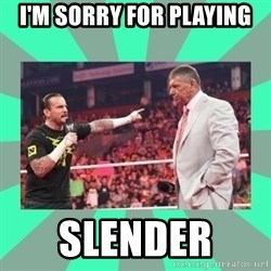 CM Punk Apologize! - I'M SORRY FOR PLAYING SLENDER
