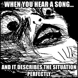 Surprised Chin - When you hear a song... and it describes the situation perfectly