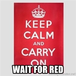 Keep Calm - Wait for red