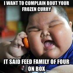fat chinese kid - i want to complain bout your frozen curry it said feed family of four on box