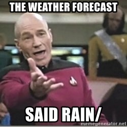 star trek wtf - the weather forecast said rain/