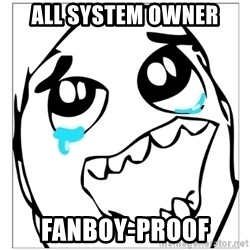 Epic win - All System owner fanboy-proof