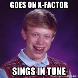 Bad Luck Brian - goes on x-factor sings in tune
