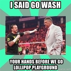 CM Punk Apologize! - I SAID GO WASH    YOUR HANDS BEFORE WE GO LOLLIPOP PLAYGROUND