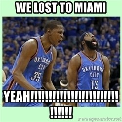 durant harden - WE LOST TO MIAMI YEAH!!!!!!!!!!!!!!!!!!!!!!!!!!!!!!