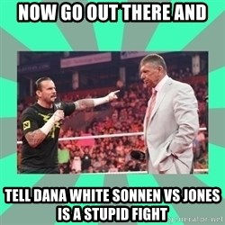 CM Punk Apologize! - Now go out there and Tell Dana white sonnen vS jones is a stupid fight