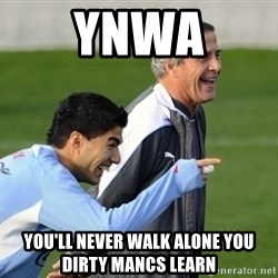 Luis Suarez - Ynwa You'll never walk alone you dirty mancs Learn