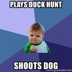 Success Kid - plays duck hunt shoots dog