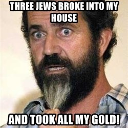 Mel Gibson - three jews broke into my house and took all my gold!