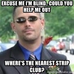 ButtHurt Sean - EXCUSE ME I'M BLIND.. COULD YOU HELP ME OUT WHERE'S THE NEAREST STRIP CLUB?