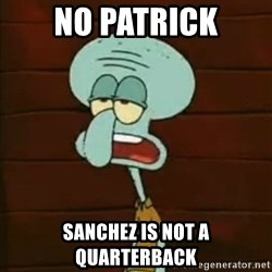Squidward The Music Expert - NO PATRICK SANCHEZ IS NOT A QUARTERBACK
