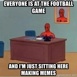 Spiderman Desk - everyone is at the football game and i'm just sitting here making memes