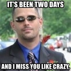 ButtHurt Sean - IT'S BEEN TWO DAYS AND I MISS YOU LIKE CRAZY.
