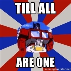 Optimus Prime - TILL ALL  ARE ONE