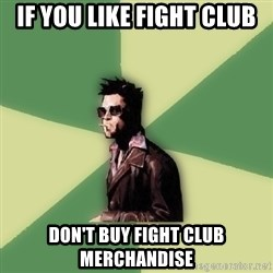 Tyler Durden - if you like fight club don't buy fight club merchandise