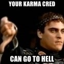 Commodus Thumbs Down - YOUR KARMA CRED CAN GO TO HELL