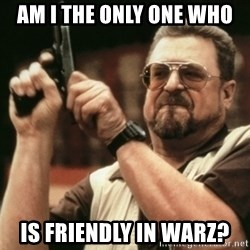 Walter Sobchak with gun - AM I THE ONLY ONE WHO IS FRIENDLY IN WARZ?
