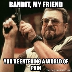 Walter Sobchak with gun - BandiT, My Friend You're Entering a World of Pain