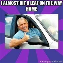Perfect Driver - I ALMOST HIT A LEAF ON THE WAY HOME