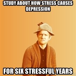 TIPICAL ABSURD - Study about how stress causes depression for six stressful years