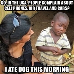 skeptical black kid - so, in the usA, people complain about cell phones, air travel and cars? I ate dog this morning