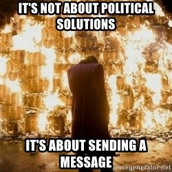 Sending a Message - It's not about political solutions it's about sending a message