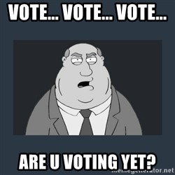 Family Guy Smoke - Vote... Vote... Vote... Are U Voting yet?