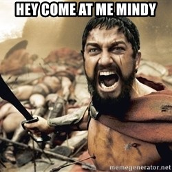 Spartan300 - hey come at me mindy