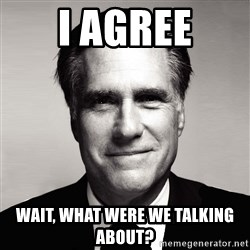 RomneyMakes.com - I AGREE WAIT, WHAT WERE WE TALKING ABOUT?