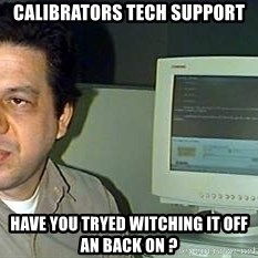 pasqualebolado2 - calibrators tech support Have you tryed witching it off an back on ?