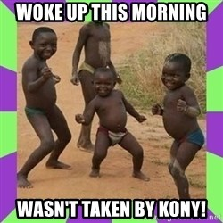 african kids dancing - WOKE UP THIS MORNING  WASN'T TAKEN BY KONY!