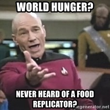 Captain Picard - world hunger? Never heard of a food replicator?