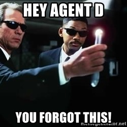 NEUTRALIZER MIB - Hey agent D You forgot this!