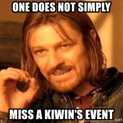 One Does Not Simply - One does not simply miss a KIWIN'S Event