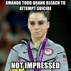 Not Impressed McKayla - Amanda todd drank bleach to attempt suicide Not impressed