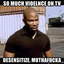 James Doakes surprise - So much vioelnce on tv desensitize, muthafucka