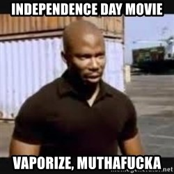 James Doakes surprise - independence day movie vaporize, muthafucka