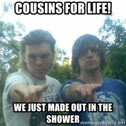 god of punk rock - cousins for life! we just made out in the shower