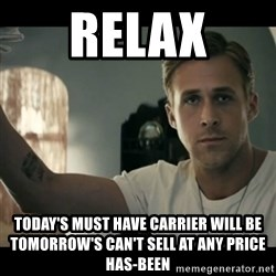 ryan gosling hey girl - relax today's must have carrier will be tomorrow's can't sell at any price has-been